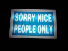 Sorry, Nice people Only.