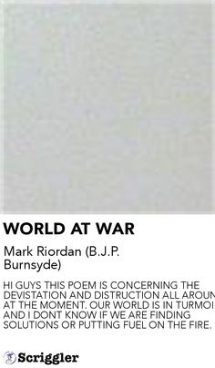 WORLD AT WAR by Mark Riordan (B.J.P. Burnsyde) https://scriggler.com/detailPost/story/31293