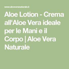 Aloe Lotion - Crema all'Aloe Vera ideale per le Mani e il Corpo | Aloe Vera Naturale