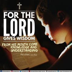 For the Lord gives wisdom; from his mouth come knowledge and understanding; Proverbs 2:6 ESV