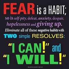 Fear is a habit. #Napoleon Hill