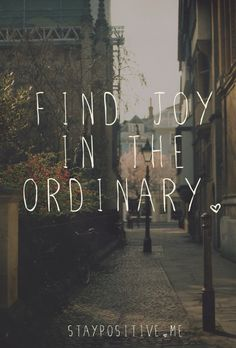 Find joy in the ordinary-- like witnessing happy, unguarded moments of joy!
