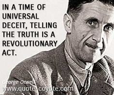 In a time of universal deceit, telling the truth is a revolutionary act.