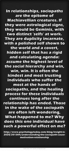 In relationships, sociopaths are the epitome of Machiavellian creatures. If they were astrological signs, they would be Geminis, with two distinct 'selfs' at work...  #sociopath #narcissist #toxicrelationship