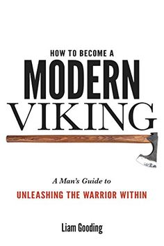 How To Become A Modern Viking: A Man's Guide To Unleashin...