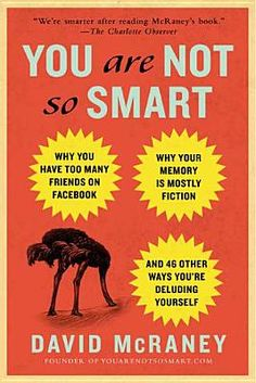 You Are Not So Smart: Why You Have Too Many Friends on Facebook, Why Your Memory Is Mostly Fiction, and 46 Other Ways You're Deluding Yourse (Paperback) | Third Place Books