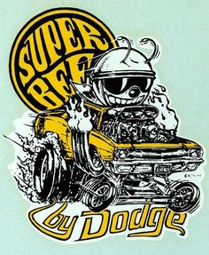 Charging into Wednesday like a Dodge Super Bee (in a Dart)! Rat Fink, Ed Roth Art, Cool Car Drawings, Dodge Super Bee, Dodge Muscle Cars, Garage Art, Garage Signs, Big Daddy, Us Cars