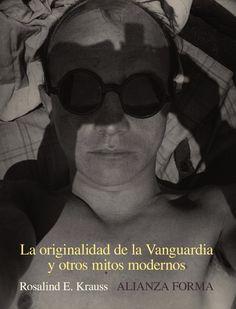 La originalidad de la vanguardia y otros mitos modernos / Rosalind E. Krauss  http://fama.us.es/record=b2687509~S5*spi