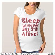Sleep Deprived But Still Alive Maternity T-Shirt