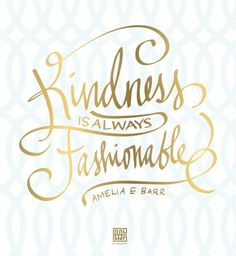 Kindness is always fashionable.