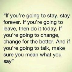 If youre going to stay, stay forever (love quotes, life quotes, life change) Life Quotes Love, Cute Quotes, Words Quotes, Great Quotes, Quotes To Live By, Funny Quotes, Inspirational Quotes, Stay Quotes, Random Quotes