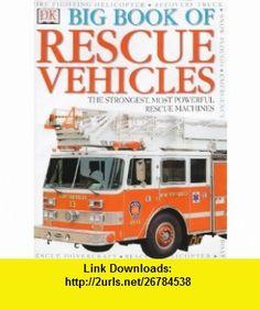 Dk Big Book of Rescue Vehicles (9780751363265) Caroline Bingham , ISBN-10: 075136326X  , ISBN-13: 978-0751363265 ,  , tutorials , pdf , ebook , torrent , downloads , rapidshare , filesonic , hotfile , megaupload , fileserve