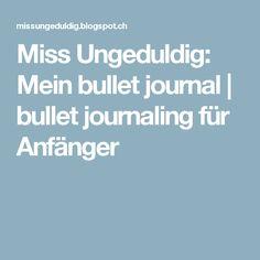 Miss Ungeduldig: Mein bullet journal | bullet journaling für Anfänger