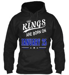 Kings are born on January 25