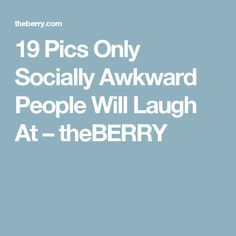 19 Pics Only Socially Awkward People Will Laugh At – theBERRY