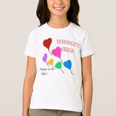 Tuesday's Child Days of the Week Shirts with Cute Heart Balloons, and the wording, Happy to be Me.  Available in shirt styles and sizes for all ages for baby to adults.  Original Graphic Artwork and Text Saying Design by TamiraZDesigns.
