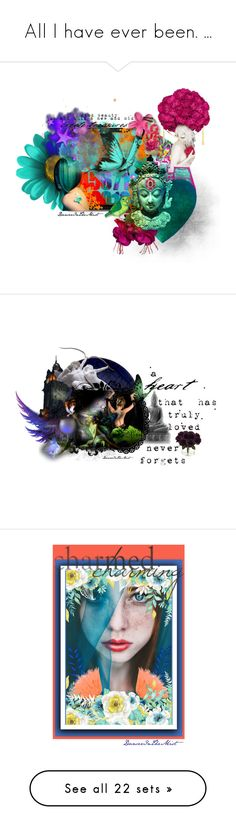 """""""All I have ever been. ..."""" by dancerinthemist ❤ liked on Polyvore featuring art"""