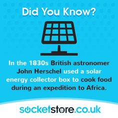 In the 1830s British astronomer John Herschel used a solar energy collector box to cook food during an expedition to Africa.