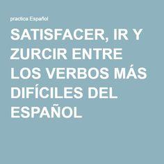 SATISFACER, IR Y ZURCIR ENTRE LOS VERBOS MÁS DIFÍCILES DEL ESPAÑOL