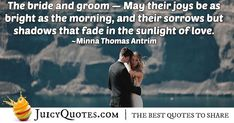 """""""The bride and groom — May their joys be as bright as the morning, and their sorrows but shadows that fade in the sunlight of love. Beautiful Bride Quotes, Engagement Speech, Bridal Quotes, Dress Quotes, 2017 Bridal, Perfection Quotes, Jokes Quotes, Daily Quotes, Be Yourself Quotes"""