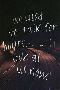 We used to talk for hours love love quotes quotes quote miss you i miss you love quote heart broken sad quotes