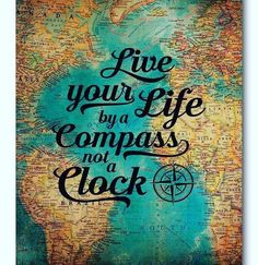 """""""Live your life by a compass, not a clock."""" -Dr Stephen Covey """"Live your life by a compass, not a clock."""" -Dr Stephen Covey """"Live your life by a compa Stephen Covey, Quotes To Live By, Me Quotes, Wisdom Quotes, Ship Quotes, Live Your Life, Travel Quotes, Adventure Quotes Travel, Inspirational Quotes About Travel"""