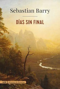 Pero Qué Locura de Libros.: DÍAS SIN FINAL / Sebastian Barry / AdNovelas.*
