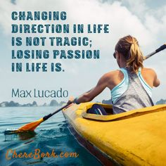 Changing direction in life is not tragic. Losing passion in life is. Max Lucado Quotes, Lost Quotes, Courage Quotes, Great Quotes, Inspirational Quotes, Choices Quotes, Whatever Is True, Uplifting Thoughts, Direction Quotes