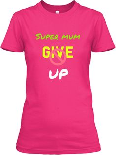 Super Mum Give Up Heliconia Women's T-Shirt Front