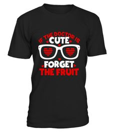 """# If the Doctor Is Cute Forget the Fruit: Funny Doctor T-shirt .  Special Offer, not available in shops      Comes in a variety of styles and colours      Buy yours now before it is too late!      Secured payment via Visa / Mastercard / Amex / PayPal      How to place an order            Choose the model from the drop-down menu      Click on """"Buy it now""""      Choose the size and the quantity      Add your delivery address and bank details      And that's it!      Tags: This funny doctor…"""