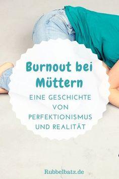 Vor allem Mütter mit großem Perfektionismus sind vom Burnout bedroht. Ein Erfahrungsbericht.