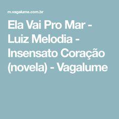 Ela Vai Pro Mar - Luiz Melodia - Insensato Coração (novela) - Vagalume