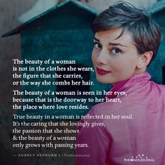 The beauty of a woman is not in the clothes she wears, the figure that she carries, or the way she combs her hair. The beauty of a woman is seen in her eyes Sin Quotes, Self Love Quotes, Qoutes, Inspirational Life Lessons, Inspirational Quotes, Hotel Jobs, Beautiful Women Quotes, Women Empowerment Quotes, Just She