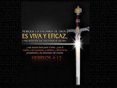 Hebreos 4:12 Porque la palabra de Dios es viva y eficaz, y más cortante que toda espada de dos filos; y penetra hasta partir el alma y el espíritu, las coyunturas y los tuétanos, y discierne los pensamientos y las intenciones del corazón.  La Biblia es una espada