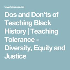 Dos and Don'ts of Teaching Black History | Teaching Tolerance - Diversity, Equity and Justice
