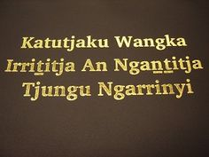 "Katutjaku Wangka Irrititja An Ngantitja Tjungu Ngarrinyi / LURITJA LANGUAGE BIBLE / ""God's Earlier Talk"" and ""God's Later Talk"" / Aboriginal Translators / Luritja People"