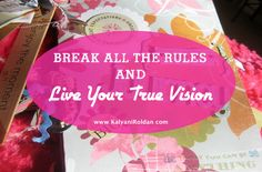 Break All the Rules and Live Your True Vision http://kalyaniroldan.com/live-your-true-vision