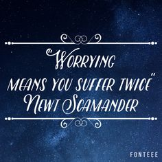 """Worrying means you suffer twice"" - Newt Scamander"