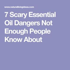 7 Scary Essential Oil Dangers Not Enough People Know About