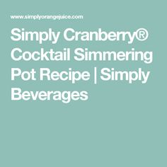 Simply Cranberry® Cocktail Simmering Pot Recipe | Simply Beverages