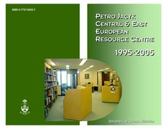 Petro Jacyk Central & East European Resource Centre : 1995-2005: 10 Year Anniversary Report, by Mary Stevens (Toronto: University of Toronto Libraries, 2005). 24 pp.