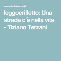 leggoerifletto: Una strada c'è nella vita - Tiziano Terzani