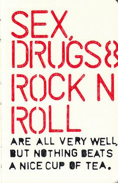 Sex, drugs, & rock n roll are all very well, but nothing beats a nice cup of tea. Could not agree sugars please The Words, Chai, Cuppa Tea, Wednesday Wisdom, Fun Cup, My Cup Of Tea, Make Me Happy, Rock N Roll, Tea Time