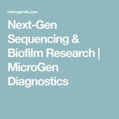 Next-Gen Sequencing & Biofilm Research   MicroGen Diagnostics