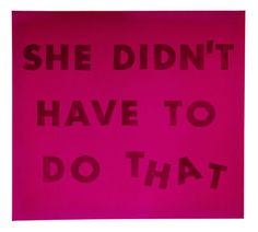 Ed Ruscha, She Didn't Have To Do That, 1974, blood on satin, 36 in. x 40 in.