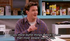 friends matthew perry dumb chandler bing chandler friends tv i say dumb things i say more dumb things before 9am than most people say all day trending #GIF on #Giphy via #IFTTT http://gph.is/1SVmbDM
