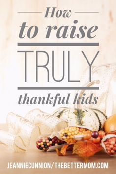 It's that time of year again- when we all count our blessings and gifts and graces. How do you mark November days as a family leading up to Thanksgiving? More importantly, how do you raise truly thankful kids all year long? Today, we're here to support you in doing just that!
