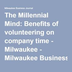 The Millennial Mind: Benefits of volunteering on company time - Milwaukee - Milwaukee Business Journal