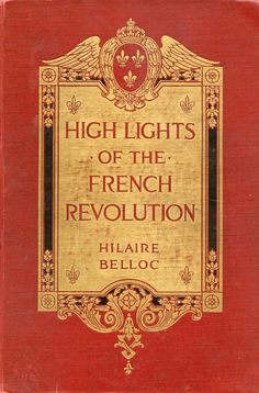 'High lights of the French revolution' by Hilaire Belloc. Century, New York, 1915