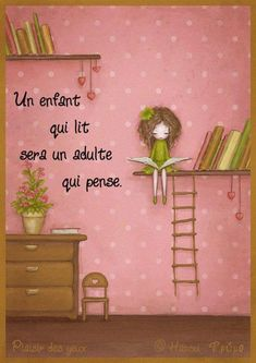 So true & another reason to love books:) Basic translation from French to English: Un enfant qui lit sera un adulte qui pense = A child who reads will be an adult who thinks. I Love Books, Good Books, Books To Read, My Books, Expressions, Love Reading, Girl Reading, Reading Lists, Book Lovers